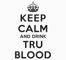 Keep Calm and Drink TruBlood (Light) by rachaelroyalty