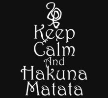 Keep Calm and Hakuna Matata by mrtdoank