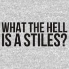 What the hell is a Stiles? - black text by sstilinski
