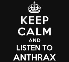 Keep Calm and listen to Anthrax by Yiannis  Telemachou