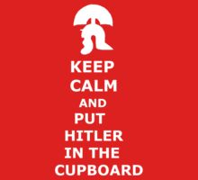 Keep Calm and Put Hilter in the Cupboard by Flippinawesome