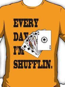 Erry day I'm Shufflin T-Shirt
