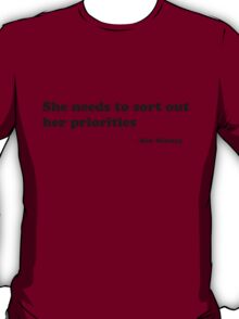 """""""She needs to sort out her priorities"""" T-Shirt"""