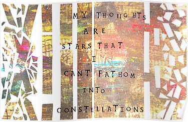 """My thoughts are stars that I can't fathom into constellations"" by Satvika Neti"