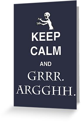 Keep Calm and Grr. Argh.  by Shaun Beresford