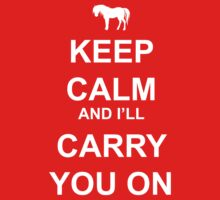 Keep Calm and I'll Carry you On by picky62