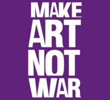 Make art not war by WAMTEES