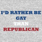 I'D RATHER BE GAY THAN REPUBLICAN (Grey) by Anthony Boccaccio