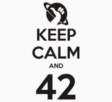 Keep Calm and 42 by zachsbanks