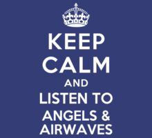 Keep Calm and listen to Angels & Airwaves by Yiannis  Telemachou
