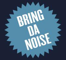 Bring da noise by WAMTEES
