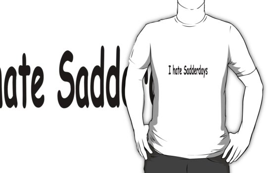 I hate sadderdays by Barry W  King