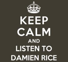 Keep Calm and listen to Damien Rice by Yiannis  Telemachou