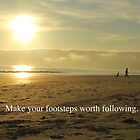 Make your footsteps worth following. by Ashley  Langtry