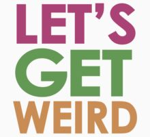 LET'S GET WEIRD by mcdba