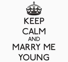 Keep calm and marry me young ( black ) by GraceMostrens