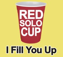 RED SOLO CUP - I FILL YOU UP by mcdba