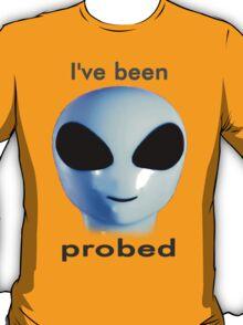 I've been probed T-Shirt