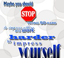 Stop Trying To Impress Others. by uncloudless