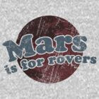 Mars Is For Rovers - Planet Version by joshmirm