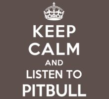 Keep Calm and listen to Pitbull by Yiannis  Telemachou