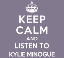 Keep Calm and listen to Kylie Minogue by Yiannis  Telemachou