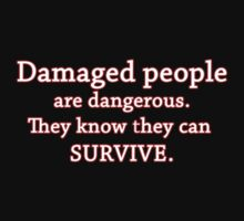 Damaged people are dangerous by timageco