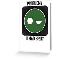 Superintendent PROBLEM? UMADBRO? Greeting Card