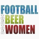 FOOTBALL THEN BEER THEN WOMEN by mcdba