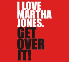 I love Martha Jones. Get over it! by gloriouspurpose