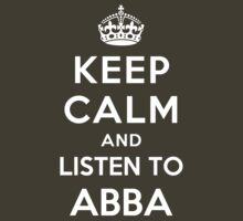 Keep Calm and listen to ABBA by Yiannis  Telemachou