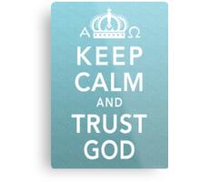 Keep Calm and Trust God Metal Print