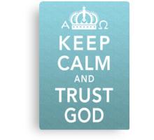 Keep Calm and Trust God Canvas Print