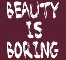 Beauty is boring T-Shirt