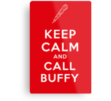 Keep Calm And Call Buffy Metal Print