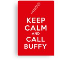 Keep Calm And Call Buffy Canvas Print