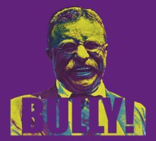 Bully! - Theodore Roosevelt - Cutout Text T-Shirt
