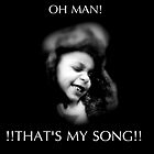 Oh Man! That's my SONG!! by Vintage1Art