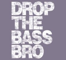 DROP THE BASS BRO (WHITE) by DropBass