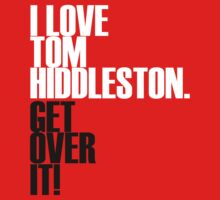 I LOVE Tom Hiddleston GET OVER IT! by morigirl