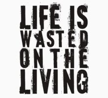 Life is wasted on the living T-Shirt