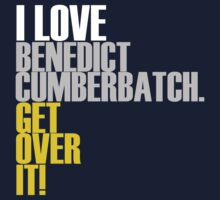 I LOVE BENEDICT CUMBERBATCH GET OVER IT! 2 by morigirl