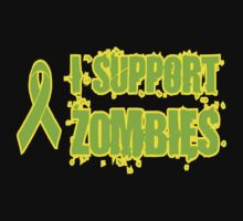 I Support Zombies by BUB THE ZOMBIE