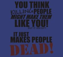 Killing people makes them dead! (black) by Mitte