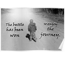 """""""The battle has been won so enjoy the journey.""""  by Carter L. Shepard Poster"""