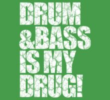 DRUM & BASS IS MY DRUG (WHITE) by DropBass