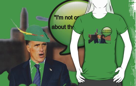 Mitt Romney i'm not concerned about the very poor robin hood 2012 by Tia Knight