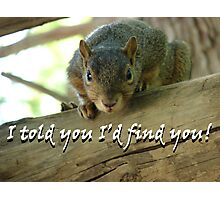 """""""I told you I'd find you!""""  by Carter L. Shepard Photographic Print"""