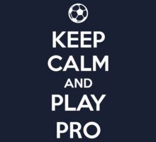 Keep Calm and play Pro by aizo