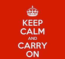 Keep Calm and Carry On by JustKeepCalm